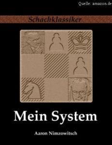 Mein System - Ein Lehrbuch des Schachspiels auf ganz neuartiger Grundlage (Schachklassiker)